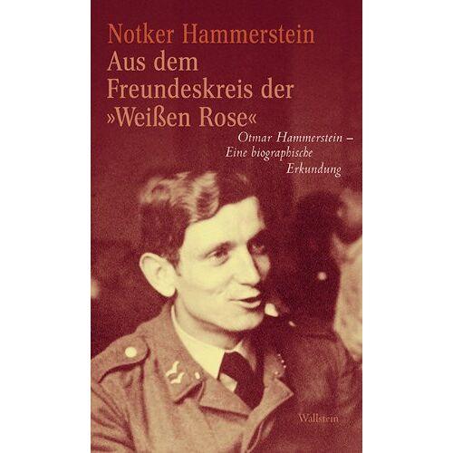 Notker Hammerstein - Aus dem Freundeskreis der »Weißen Rose«: Otmar Hammerstein - Eine biographische Erkundung - Preis vom 11.06.2021 04:46:58 h