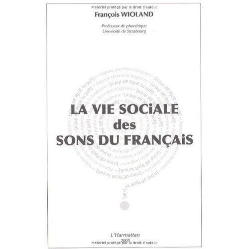 François Wioland - La vie sociale des sons du français - Preis vom 17.06.2021 04:48:08 h