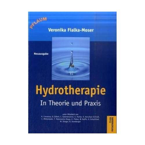 Veronika Fialka-Moser - Hydrotherapie und Balneotherapie in Theorie und Praxis - Preis vom 13.09.2021 05:00:26 h