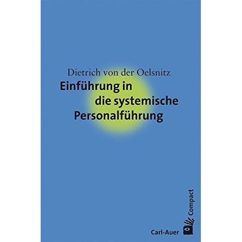 Oelsnitz, Dietrich von der - Carl-Auer Compact: Einführung in die systemische Personalführung - Preis vom 22.06.2021 04:48:15 h