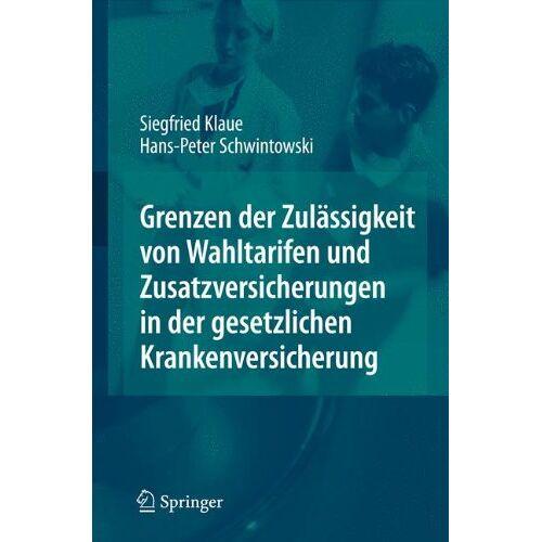 Siegfried Klaue - Grenzen der Zulässigkeit von Wahltarifen und Zusatzversicherungen in der gesetzlichen Krankenversicherung - Preis vom 22.06.2021 04:48:15 h