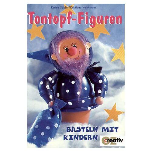 Karina Stieler - Tontopf-Figuren. Basteln mit Kindern - Preis vom 23.09.2021 04:56:55 h