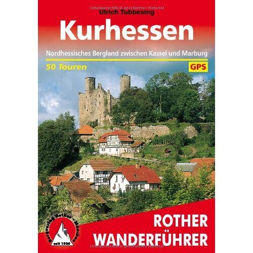 Ulrich Tubbesing - Kurhessen. Nordhessisches Bergland zwischen Kassel und Marburg. 50 Touren. Mit GPS-Daten - Preis vom 11.06.2021 04:46:58 h