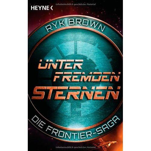 Ryk Brown - Unter fremden Sternen - Die Frontier-Saga (2): Die Frontier-Saga 2: Die Frontier-Saga 02 - Preis vom 11.06.2021 04:46:58 h