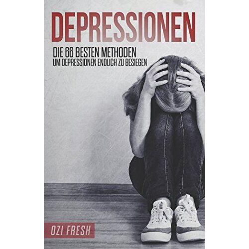 Ozi Fresh - Depressionen: Die 66 besten Methoden, um Depressionen endlich zu besiegen. - Preis vom 10.09.2021 04:52:31 h
