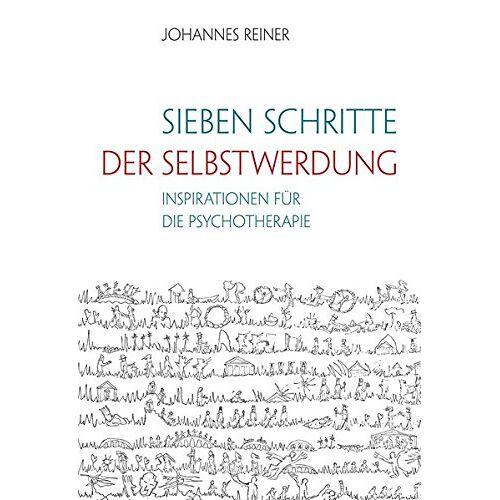 Johannes Reiner - Sieben Schritte der Selbstwerdung: Inspirationen für die Psychotherapie - Preis vom 15.09.2021 04:53:31 h