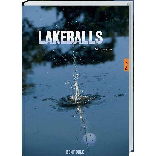 Bent Ohle - Lakeballs: Ein Golf-Krimi. - Preis vom 03.08.2021 04:50:31 h