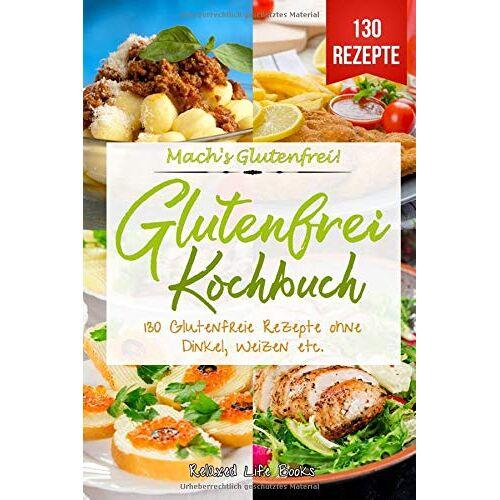 Books, Relaxed Life - Mach's Glutenfrei!: Glutenfrei Kochbuch. 130 Glutenfreie Rezepte ohne Dinkel, Weizen etc. Glutenfrei Kochen und Backen für Anfänger - Preis vom 15.06.2021 04:47:52 h