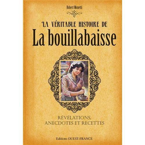 Robert Monetti - VERITABLE HISTOIRE DE LA BOUILLABAISSE - Preis vom 14.06.2021 04:47:09 h