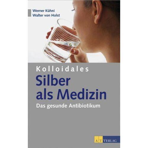 Werner Kühni - Kolloidales Silber als Medizin: Das gesunde Antibiotikum - Preis vom 20.06.2021 04:47:58 h