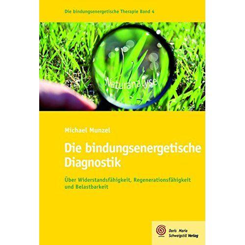 Michael Munzel - Die bindungsenergetische Diagnostik: Über Widerstandsfähigkeit, Regenerationsfähigkeit und Belastbarkeit (Die bindungsenergetische Therapie) - Preis vom 01.08.2021 04:46:09 h