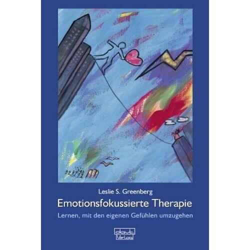Greenberg, Leslie S. - Emotionsfokussierte Therapie: Lernen, mit eigenen Gefühlen umzugehen - Preis vom 15.10.2021 04:56:39 h