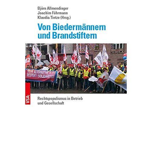 Björn Allmendinger - Von Biedermännern und Brandstiftern: Rechtspopulismus in Betrieb und Gesellschaft - Preis vom 13.06.2021 04:45:58 h