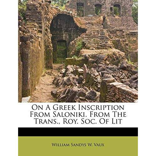 - On a Greek Inscription from Saloniki. from the Trans., Roy. Soc. of Lit - Preis vom 11.06.2021 04:46:58 h