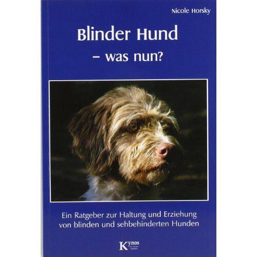 Nicole Horsky - Blinder Hund - was nun? Ein Ratgeber zur Haltung und Erziehung von blinden und sehbehinderten Hunden - Preis vom 26.07.2021 04:48:14 h