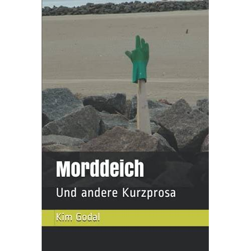 Kim Godal - Morddeich: Und andere Kurzprosa - Preis vom 21.06.2021 04:48:19 h