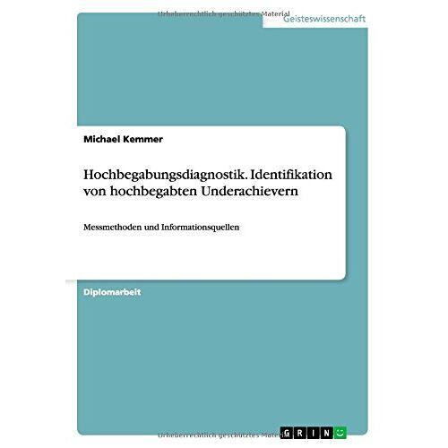 Michael Kemmer - Hochbegabungsdiagnostik. Identifikation von hochbegabten Underachievern: Messmethoden und Informationsquellen - Preis vom 19.06.2021 04:48:54 h