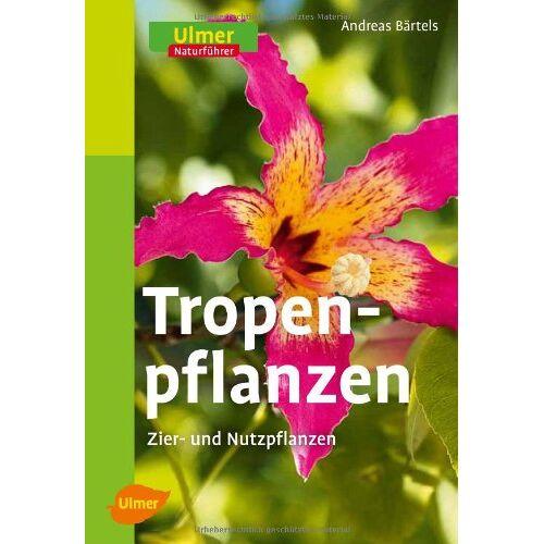 Andreas Bärtels - Tropenpflanzen: Zier- und Nutzpflanzen - Preis vom 11.06.2021 04:46:58 h