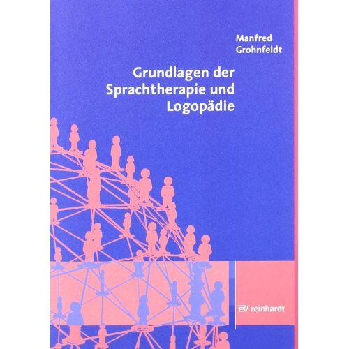 Manfred Grohnfeldt - Grundlagen der Sprachtherapie und Logopädie - Preis vom 12.10.2021 04:55:55 h