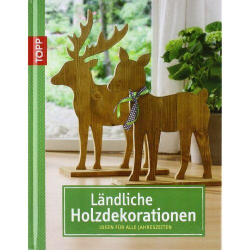 - Ländliche Holzdekorationen: Ideen für alle Jahreszeiten - Preis vom 11.06.2021 04:46:58 h
