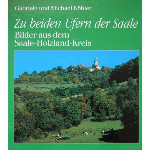 Michael Köhler - Zu beiden Ufern der Saale: Bilder aus dem Saale-Holzland-Kreis - Preis vom 17.05.2021 04:44:08 h