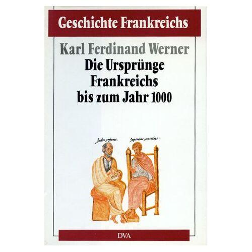 Karl-Ferdinand Werner - Geschichte Frankreichs, 6 Bde. in Tl.-Bdn., Bd.1, Die Ursprünge Frankreichs bis zum Jahr 1000 - Preis vom 28.07.2021 04:47:08 h
