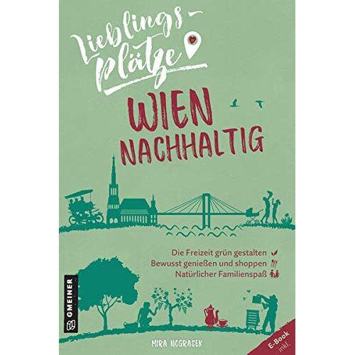 Mira Nograsek - Lieblingsplätze Wien nachhaltig (Lieblingsplätze im GMEINER-Verlag) - Preis vom 14.10.2021 04:57:22 h