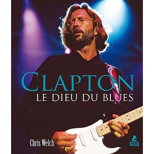Chris Welch - Clapton : Le Dieu du blues - Preis vom 15.06.2021 04:47:52 h