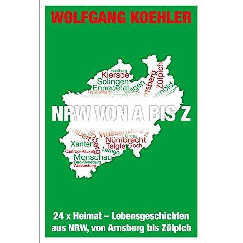 Wolfgang Koehler - NRW von A bis Z: 24 x Heimat – Lebensgeschichten aus NRW, von Arnsberg bis Zülpich - Preis vom 27.10.2021 04:52:21 h