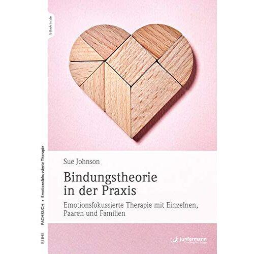 Sue Johnson - Bindungstheorie in der Praxis: Emotionsfokussierte Therapie mit Einzelnen, Paaren und Familien - Preis vom 15.10.2021 04:56:39 h