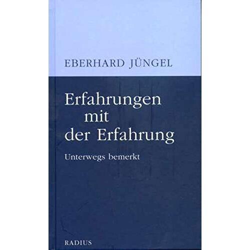 Eberhard Jüngel - Erfahrungen mit der Erfahrung: Unterwegs bemerkt - Preis vom 18.06.2021 04:47:54 h