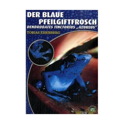 Tobias Eisenberg - Der Blaue Pfeilgiftfrosch: Dendrobates azureus - Preis vom 18.06.2021 04:47:54 h