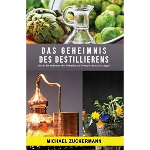 Michael Zuckermann - Das Geheimnis des Destillierens: Lernen Sie ätherische Öle, Hydrolate und Schnaps selbst zu erzeugen - Preis vom 18.06.2021 04:47:54 h