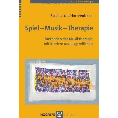 Sandra Lutz Hochreutener - Spiel - Musik - Therapie: Methoden der Musiktherapie mit Kindern und Jugendlichen - Preis vom 15.10.2021 04:56:39 h