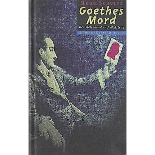 Hugo Schultz - Goethes Mord: Goethe und Jakob Lenz - Preis vom 15.06.2021 04:47:52 h
