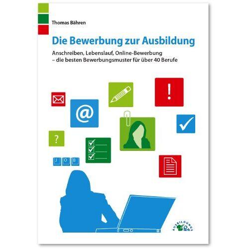 Thomas Bähren - Die Bewerbung zur Ausbildung: Anschreiben, Lebenslauf, Online-Bewerbung - die besten Bewerbungsmuster für über 40 Berufe - Preis vom 16.06.2021 04:47:02 h