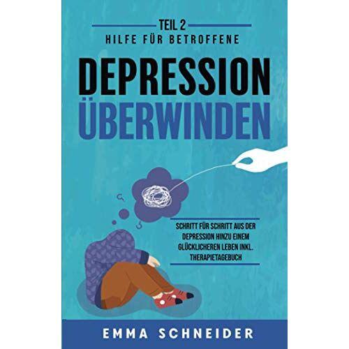 Emma Schneider - Depression überwinden - Teil 2: Hilfe für Betroffene. Schritt für Schritt aus der Depression hinzu einem glücklicheren Leben inkl. Therapietagebuch. - Preis vom 19.06.2021 04:48:54 h