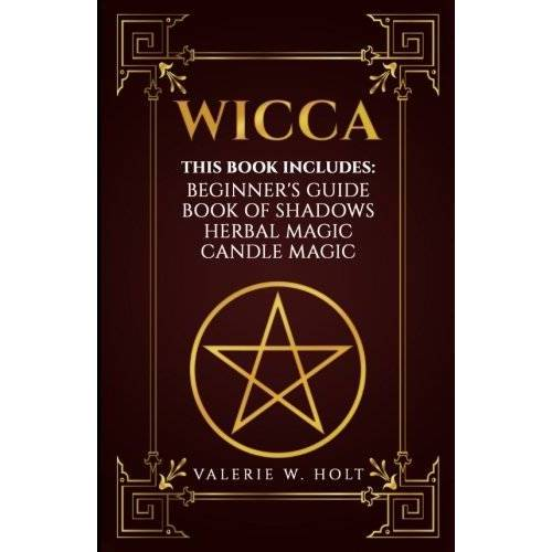 Holt, Valerie W. - Wicca: Wicca for Beginner's, Book of Shadows, Candle Magic, Herbal Magic - Preis vom 11.06.2021 04:46:58 h
