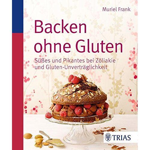 Muriel Frank - Backen ohne Gluten: Süßes und Pikantes bei Zöliakie und Gluten-Unverträglichkeit - Preis vom 11.06.2021 04:46:58 h