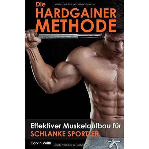 Corvin Veith - Die Hardgainer-Methode: Effektiver Muskelaufbau für schlanke Sportler - Preis vom 11.06.2021 04:46:58 h