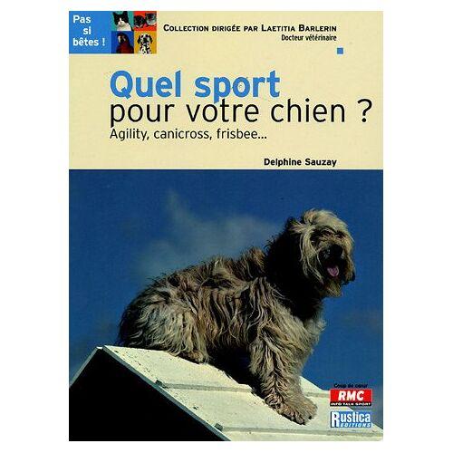 Delphine Sauzay - Quel sport pour votre chien ? : Agility, canicross, frisbee. - Preis vom 31.07.2021 04:48:47 h