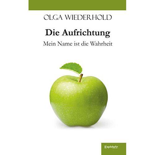 Olga Wiederhold - Die Aufrichtung (Mein Name ist die Wahrheit) - Preis vom 19.06.2021 04:48:54 h