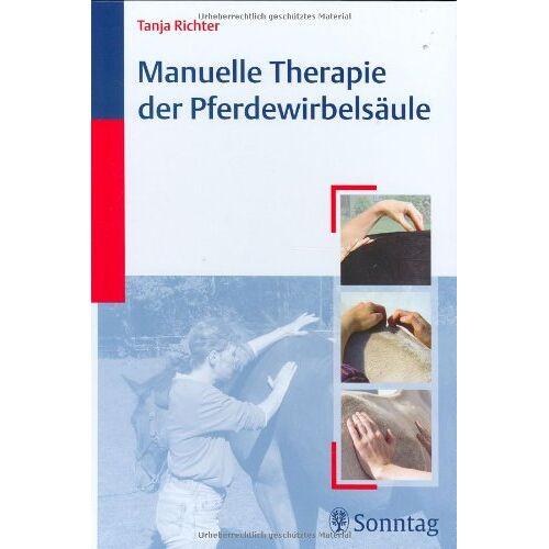 Tanja Richter - Manuelle Therapie der Pferdewirbelsäule: Biomechanik, Befundaufnahme, Therapie - Preis vom 15.06.2021 04:47:52 h