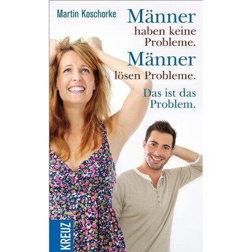 Martin Koschorke - Männer haben keine Probleme. Männer lösen Probleme. Das ist das Problem - Preis vom 20.06.2021 04:47:58 h