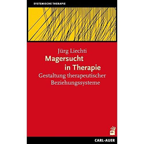 Jürg Liechti - Magersucht in Therapie. Gestaltung therapeutischer Beziehungssysteme - Preis vom 15.09.2021 04:53:31 h