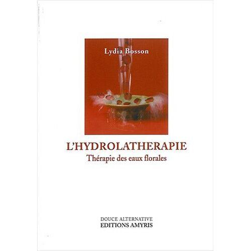 Lydia Bosson - L'hydrolathérapie : Thérapie des eaux florales - Preis vom 19.06.2021 04:48:54 h
