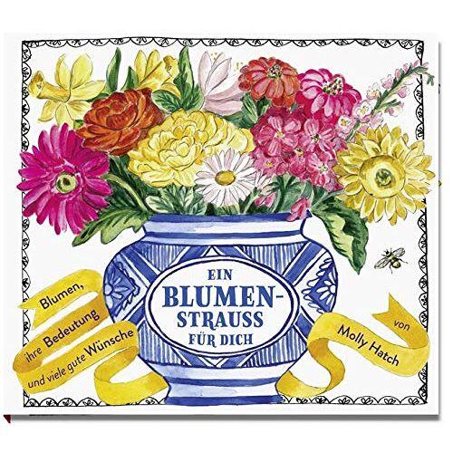 Molly Hatch - Ein Blumenstrauß für dich: Blumen, ihre Bedeutung und viele gute Wünsche - Preis vom 22.06.2021 04:48:15 h