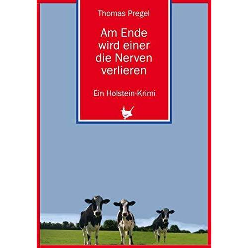 Thomas Pregel - Am Ende wird einer die Nerven verlieren: Ein Holstein-Krimi (Holstein-Krimis) - Preis vom 13.06.2021 04:45:58 h