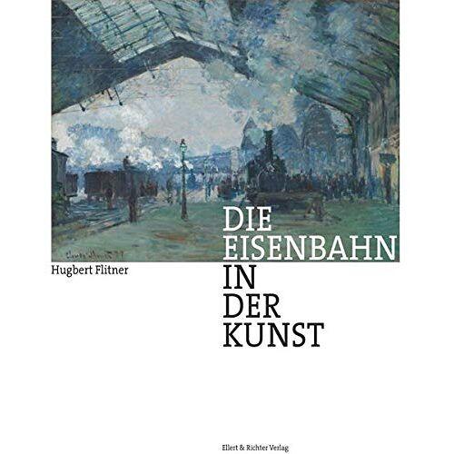Hugbert Flitner - Die Eisenbahn in der Kunst - Preis vom 02.08.2021 04:48:42 h