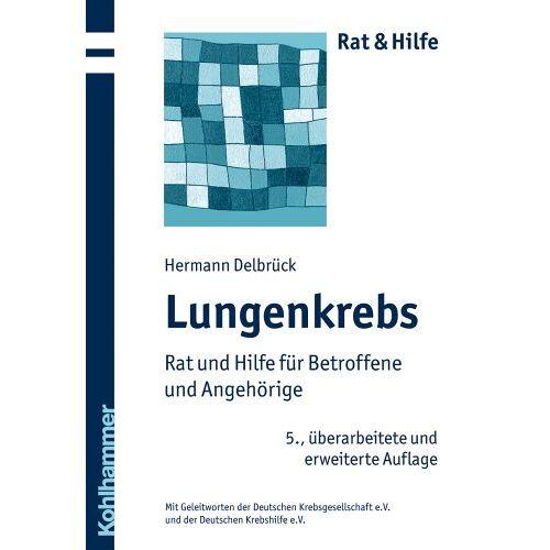 Hermann Delbrück - Lungenkrebs: Rat und Hilfe für Betroffene und Angehörige (Rat & Hilfe) - Preis vom 15.06.2021 04:47:52 h